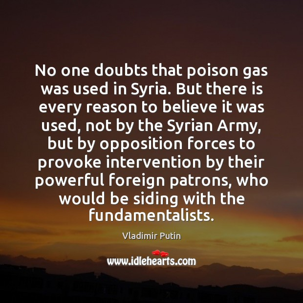 No one doubts that poison gas was used in Syria. But there Vladimir Putin Picture Quote