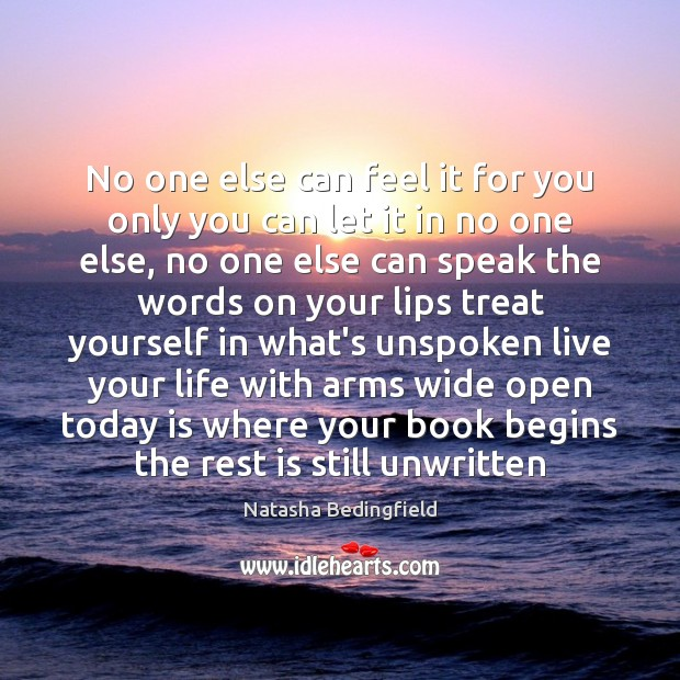 No one else can feel it for you only you can let Natasha Bedingfield Picture Quote