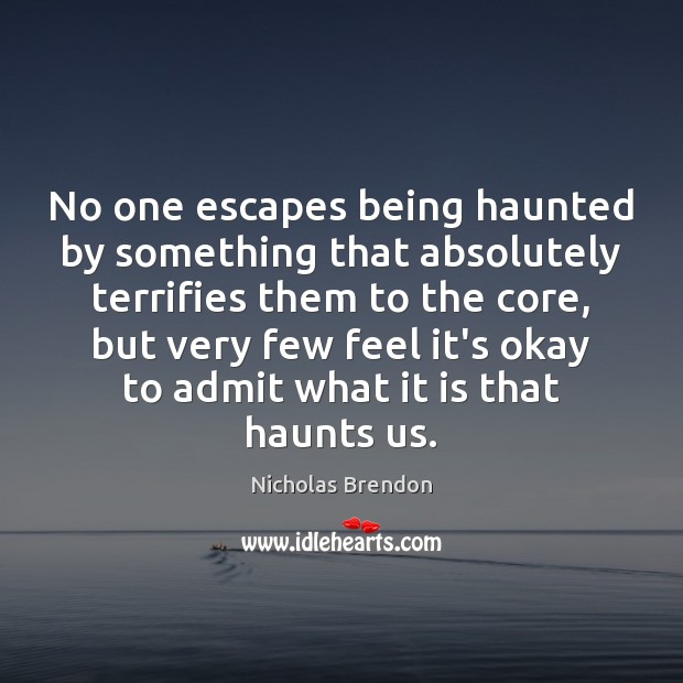 No one escapes being haunted by something that absolutely terrifies them to Nicholas Brendon Picture Quote