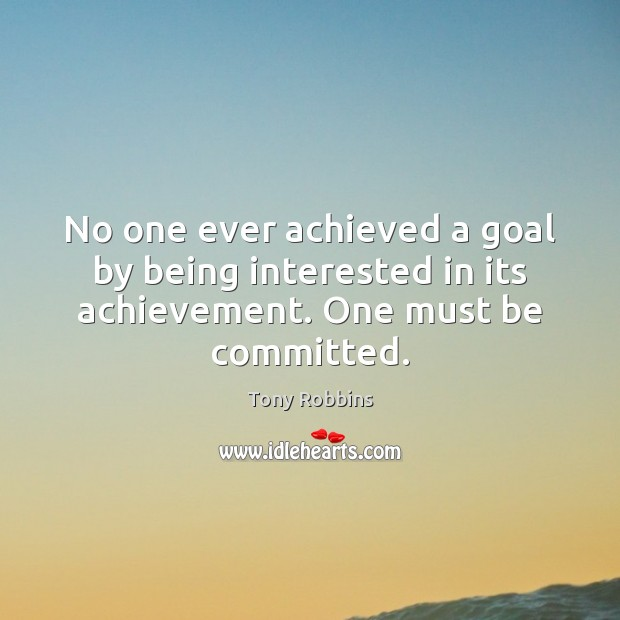 Image, No one ever achieved a goal by being interested in its achievement. One must be committed.