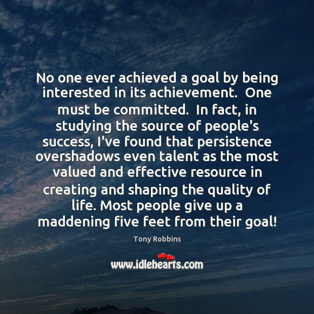 Image, No one ever achieved a goal by being interested in its achievement.