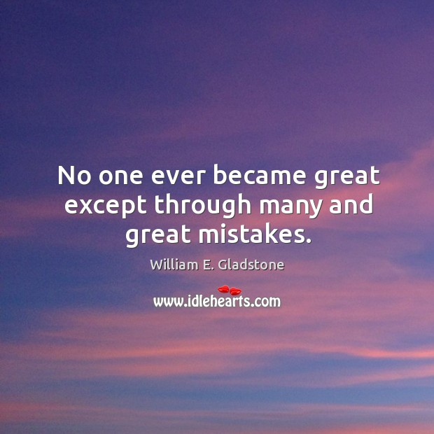 No one ever became great except through many and great mistakes. Image