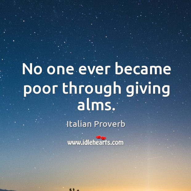 Image, No one ever became poor through giving alms.