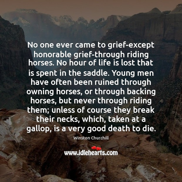 No one ever came to grief-except honorable grief-through riding horses. No hour Image