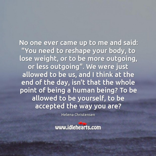 """Image, No one ever came up to me and said: """"You need to"""