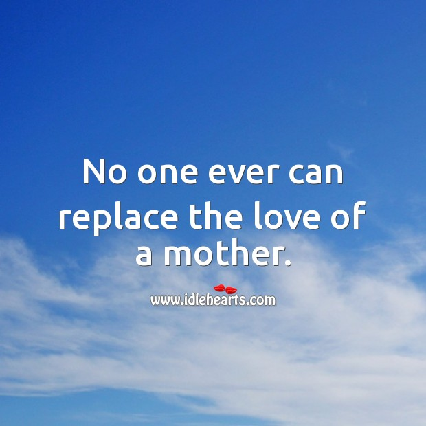 No one ever can replace the love of a mother. Image