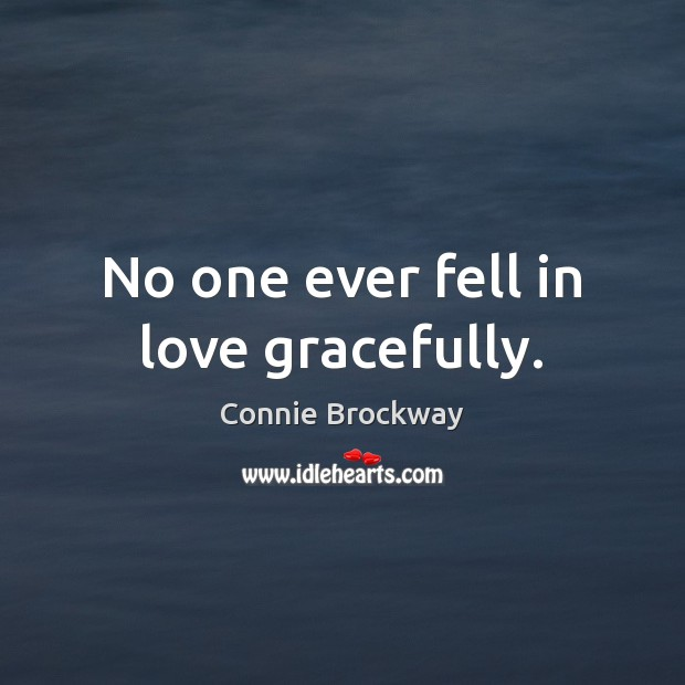 No one ever fell in love gracefully. Image