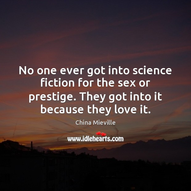 Image, No one ever got into science fiction for the sex or prestige.