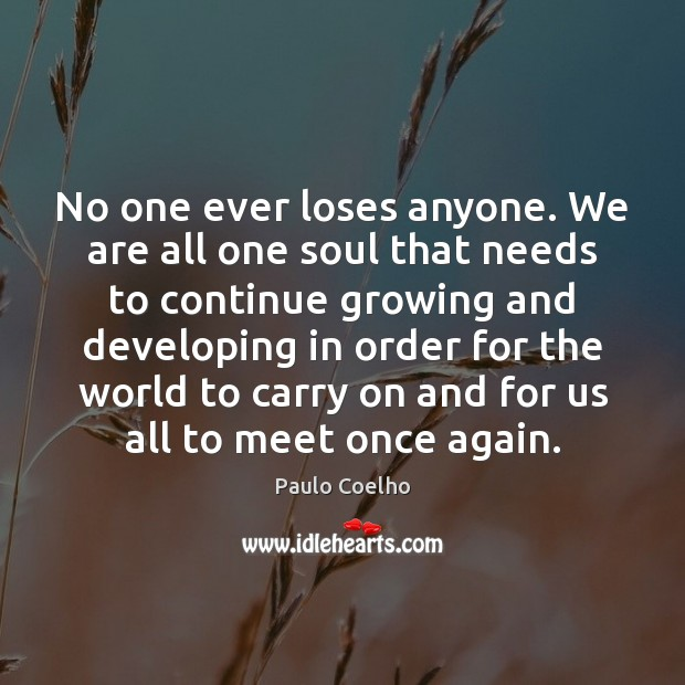 Image, No one ever loses anyone. We are all one soul that needs