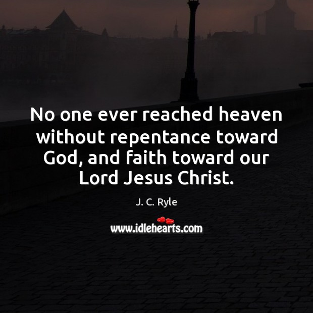 No one ever reached heaven without repentance toward God, and faith toward Image