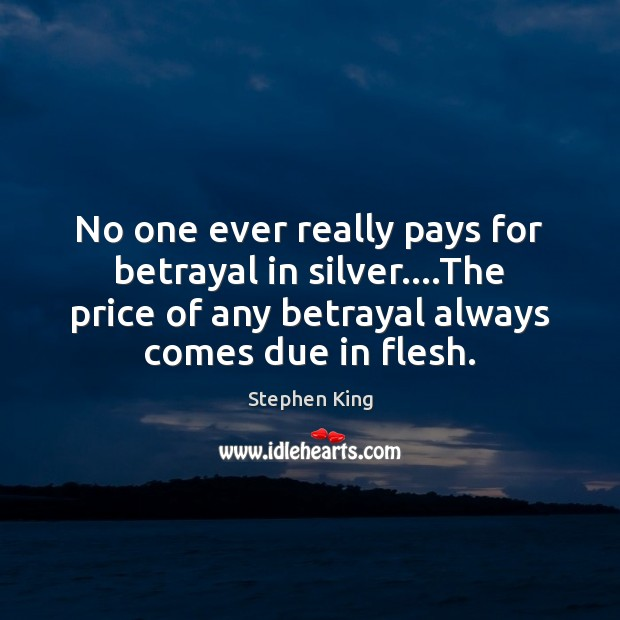 Image, No one ever really pays for betrayal in silver….The price of