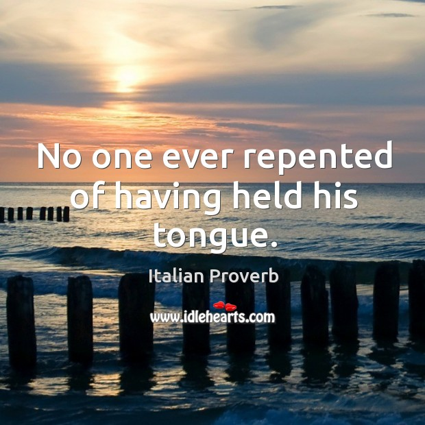 Image, No one ever repented of having held his tongue.