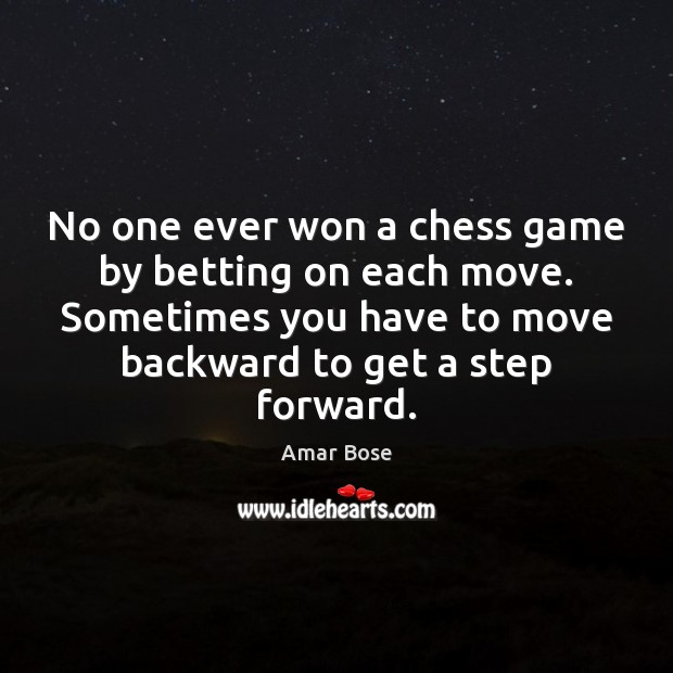 Image, No one ever won a chess game by betting on each move.