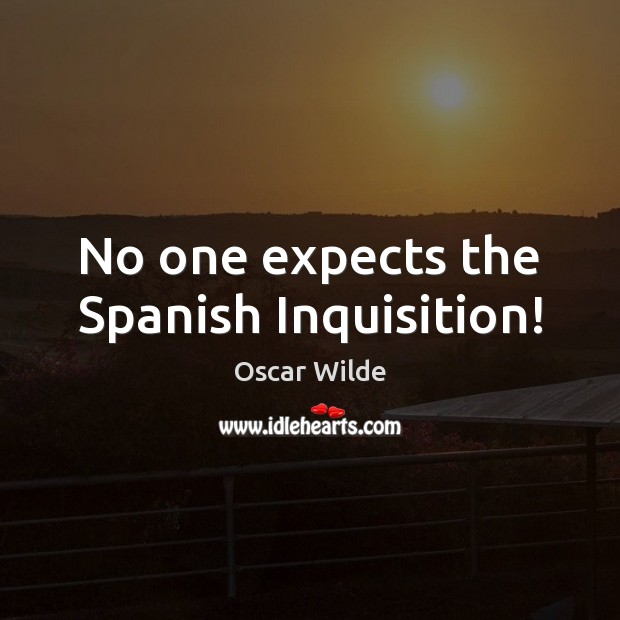 No one expects the Spanish Inquisition! Image