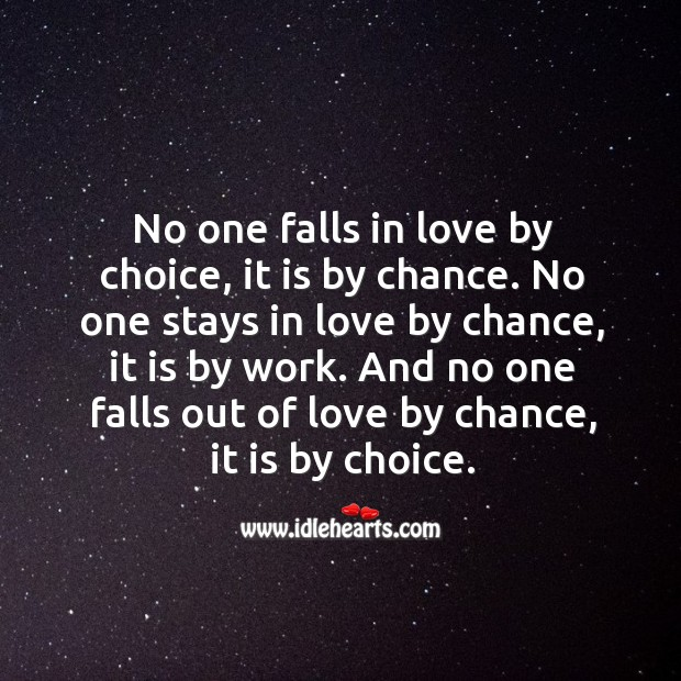 Image, No one falls in love by choice, it is by chance. No one stays in love by chance, it is by work.