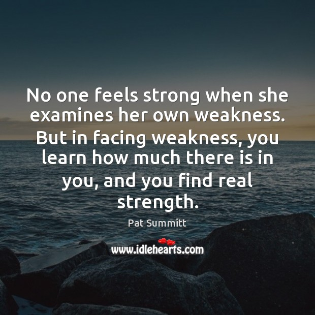 No one feels strong when she examines her own weakness. But in Image