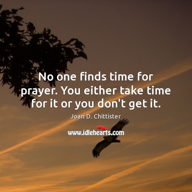 Image, No one finds time for prayer. You either take time for it or you don't get it.