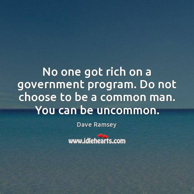 No one got rich on a government program. Do not choose to Dave Ramsey Picture Quote