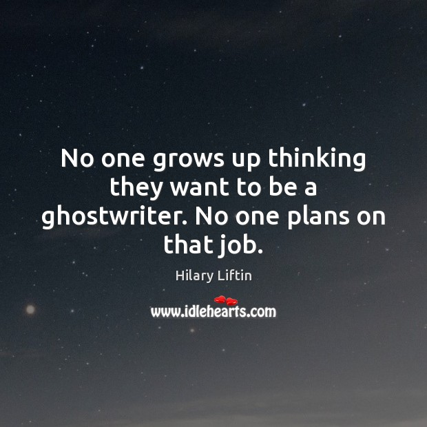 Image, No one grows up thinking they want to be a ghostwriter. No one plans on that job.