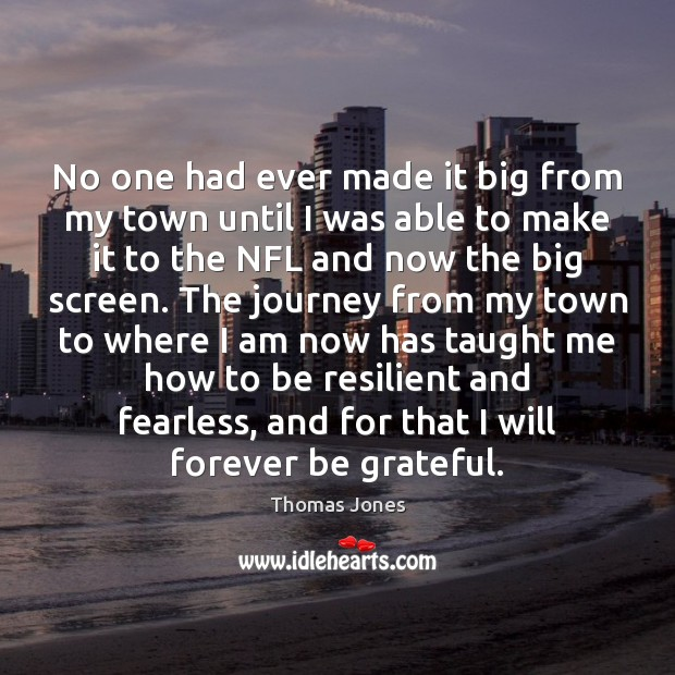 No one had ever made it big from my town until I Be Grateful Quotes Image