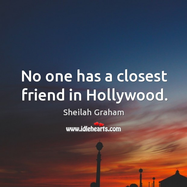 No one has a closest friend in hollywood. Image