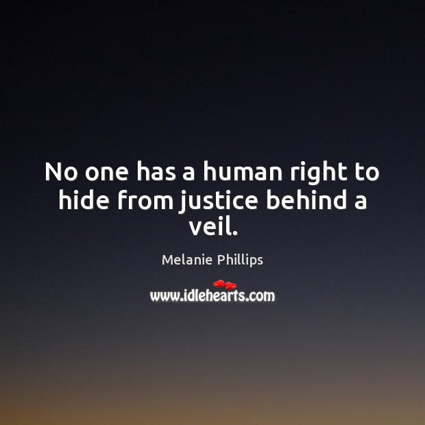 No one has a human right to hide from justice behind a veil. Image