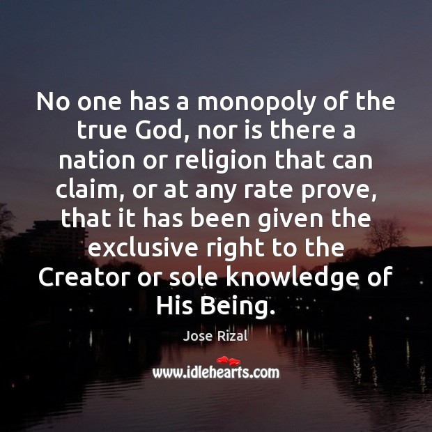 No one has a monopoly of the true God, nor is there Jose Rizal Picture Quote