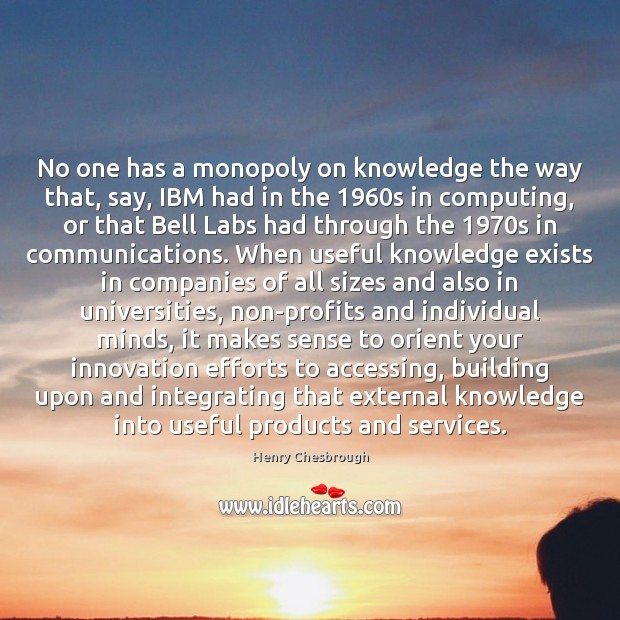 No one has a monopoly on knowledge the way that, say, IBM Image