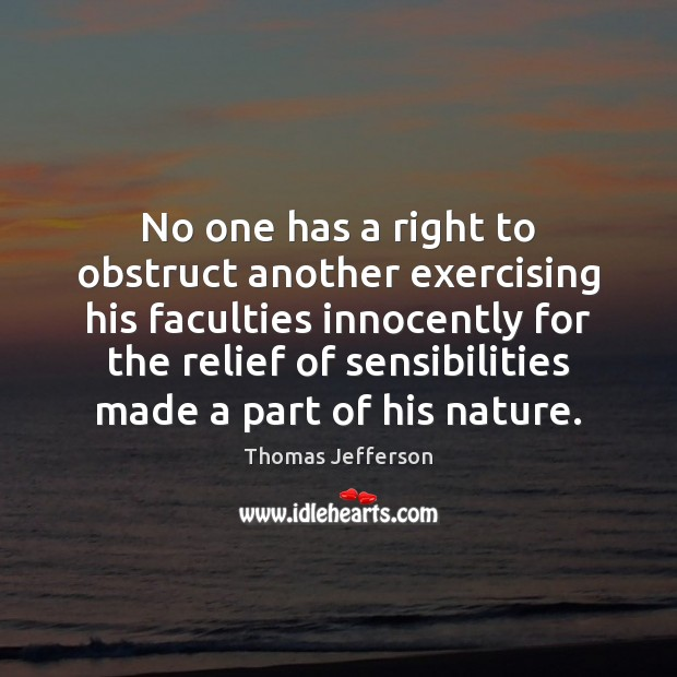 No one has a right to obstruct another exercising his faculties innocently Thomas Jefferson Picture Quote