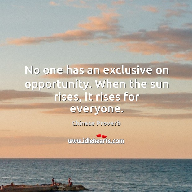 No one has an exclusive on opportunity. Image
