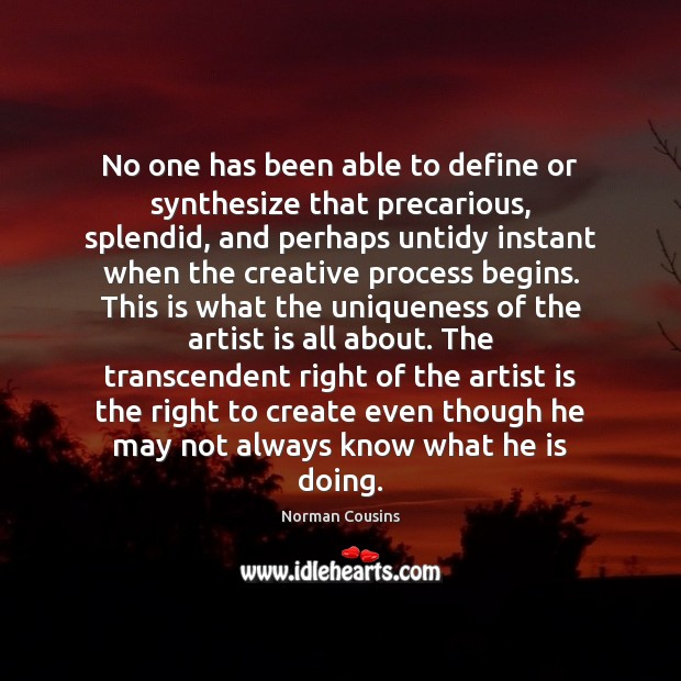No one has been able to define or synthesize that precarious, splendid, Norman Cousins Picture Quote