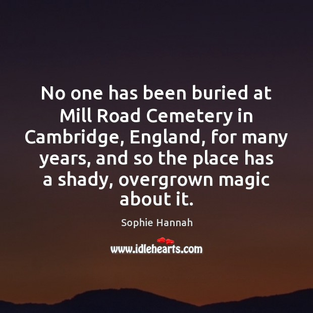 No one has been buried at Mill Road Cemetery in Cambridge, England, Sophie Hannah Picture Quote