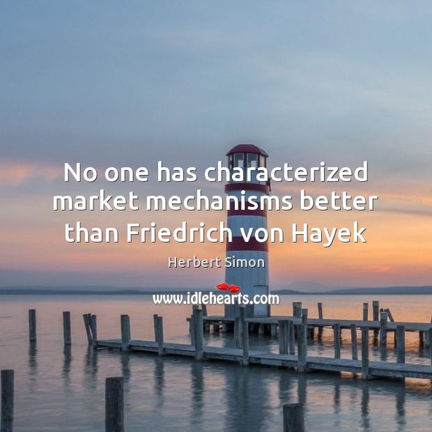 No one has characterized market mechanisms better than Friedrich von Hayek Image