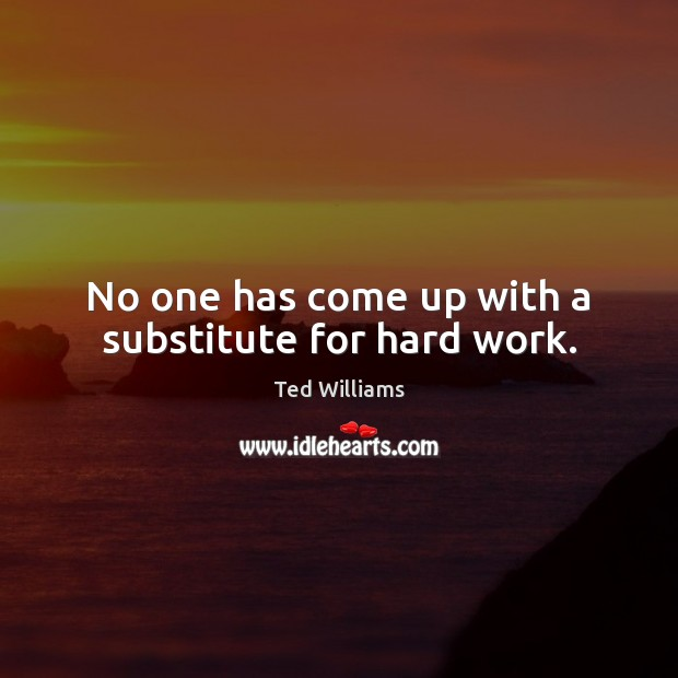 No one has come up with a substitute for hard work. Image