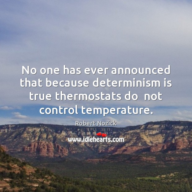 No one has ever announced that because determinism is true thermostats do Image