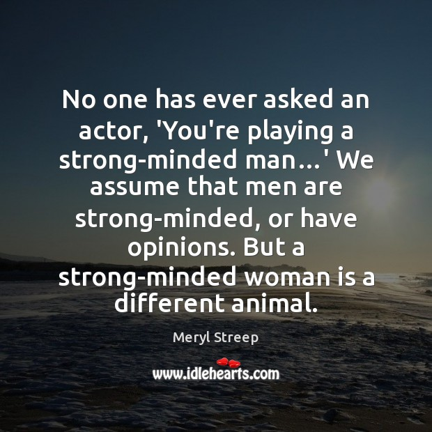 No one has ever asked an actor, 'You're playing a strong-minded man… Image