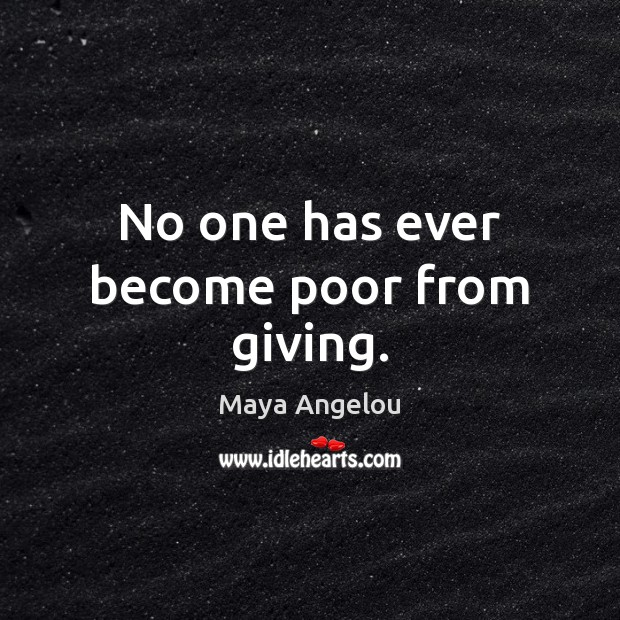 Image, No one has ever become poor from giving.
