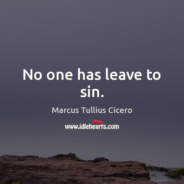 No one has leave to sin. Marcus Tullius Cicero Picture Quote