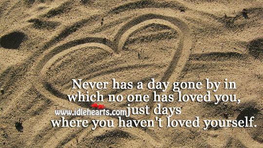 Image, Never has a day gone by in which no one has loved you