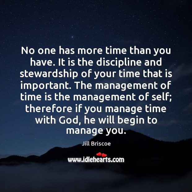 No one has more time than you have. It is the discipline Time Quotes Image