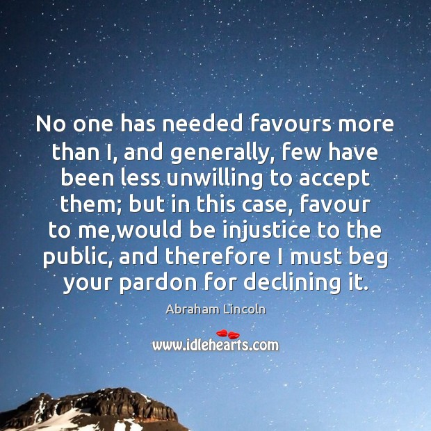 Image, No one has needed favours more than I, and generally, few have