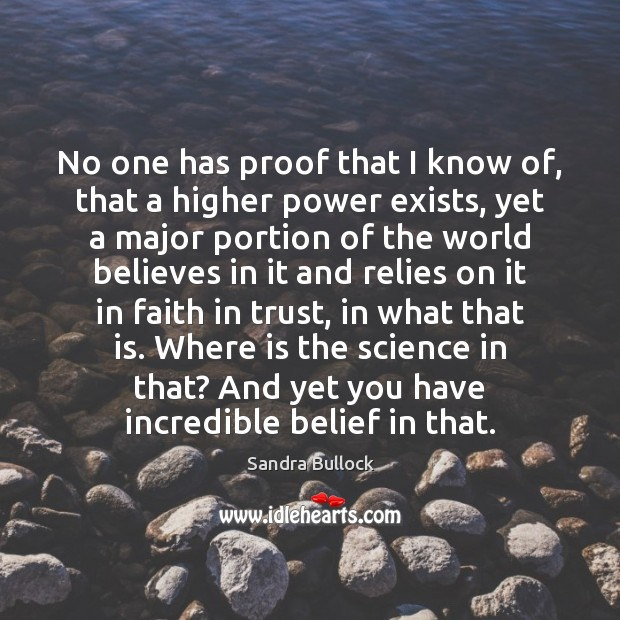 No one has proof that I know of, that a higher power Image