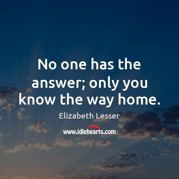 No one has the answer; only you know the way home. Image