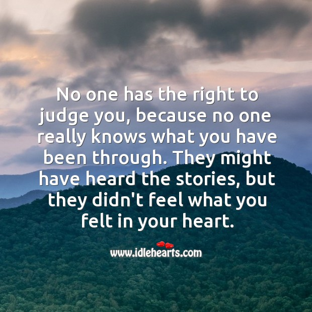 No one has the right to judge you. Image