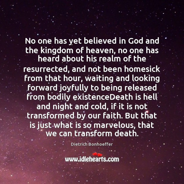 No one has yet believed in God and the kingdom of heaven, Dietrich Bonhoeffer Picture Quote