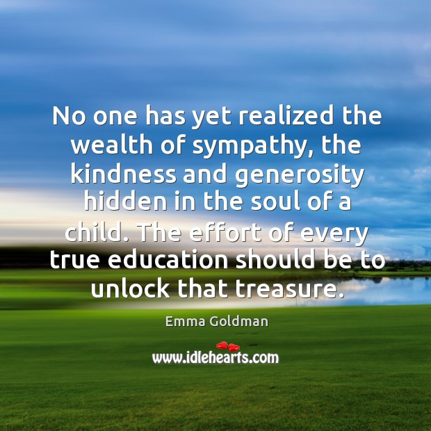 Image, No one has yet realized the wealth of sympathy, the kindness and generosity hidden in the