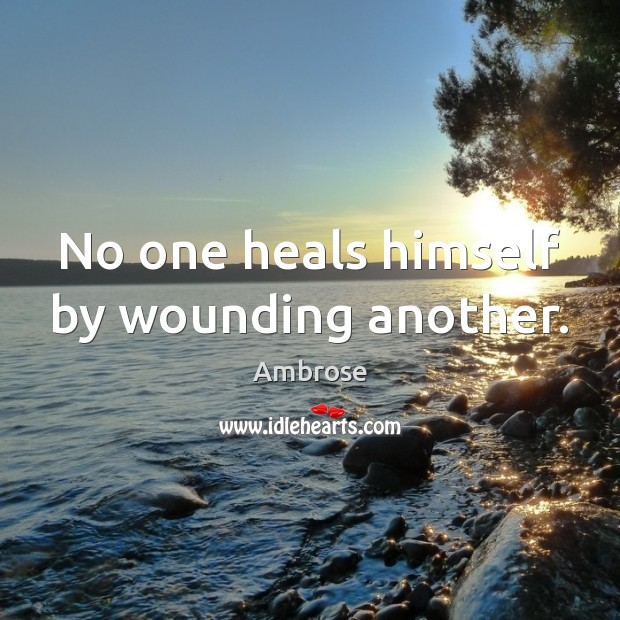 Image, No one heals himself by wounding another.