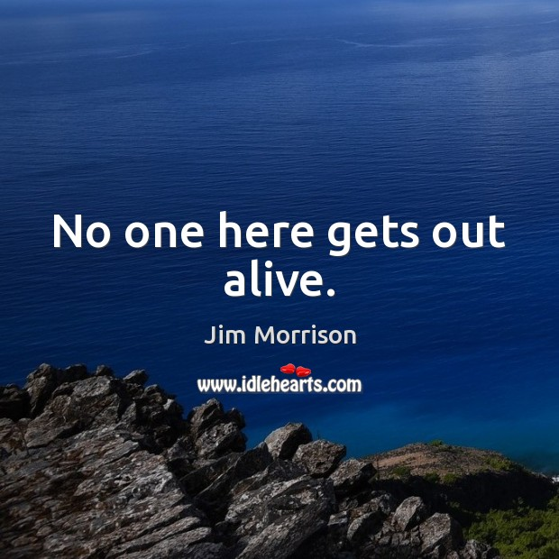 No one here gets out alive. Image