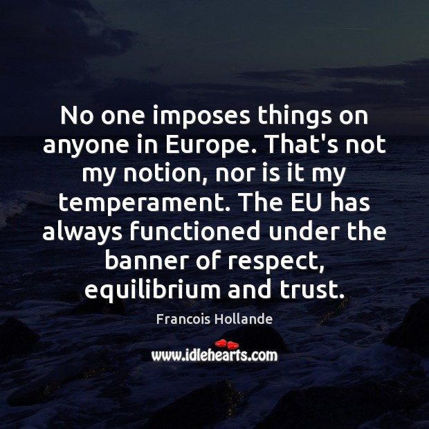 Image, No one imposes things on anyone in Europe. That's not my notion,