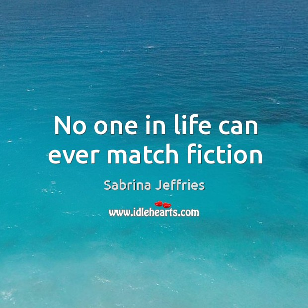 No one in life can ever match fiction Sabrina Jeffries Picture Quote